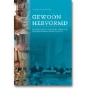 Gewoon hervormd. Geschiedenis van een gewone (rechtzinnige) wijkgemeente - Hervormde Gemeente Zierikzee 1940-2013