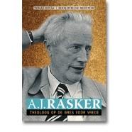 A.J. Rasker: Theoloog op de bres voor vrede (1906-1990)